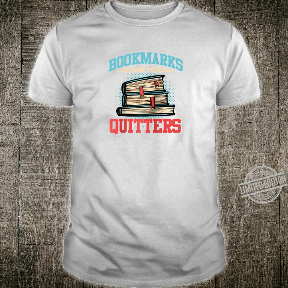 Bookmarks are for Quitters Shirt for Reading & Shirt