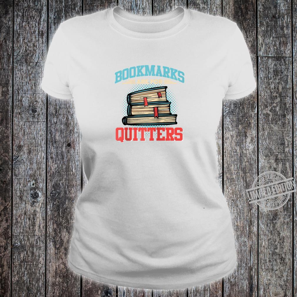 Bookmarks are for Quitters Shirt for Reading & Shirt ladies tee