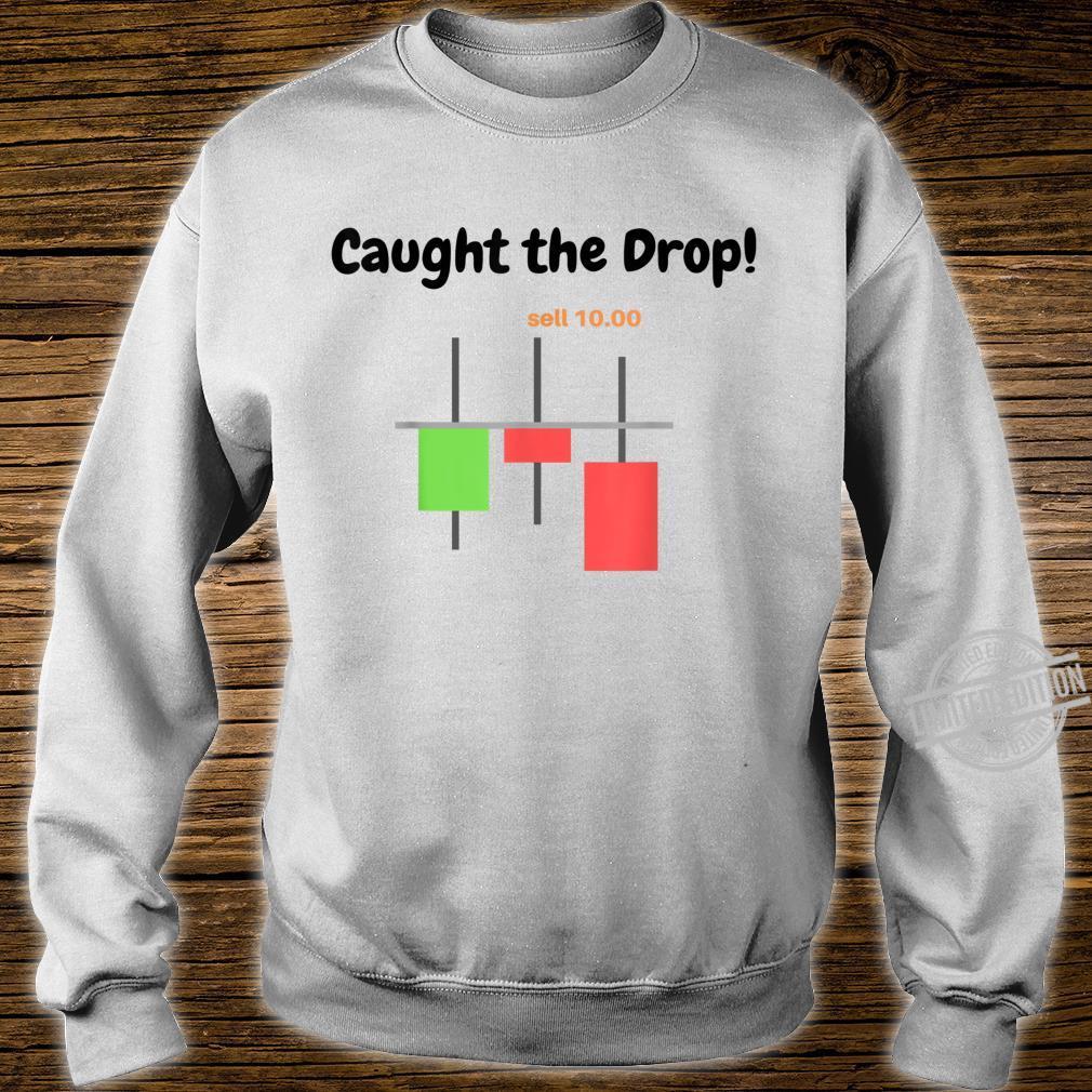 Candlestick Trader Shirt Bearish Caught the Drop Sell Shirt sweater