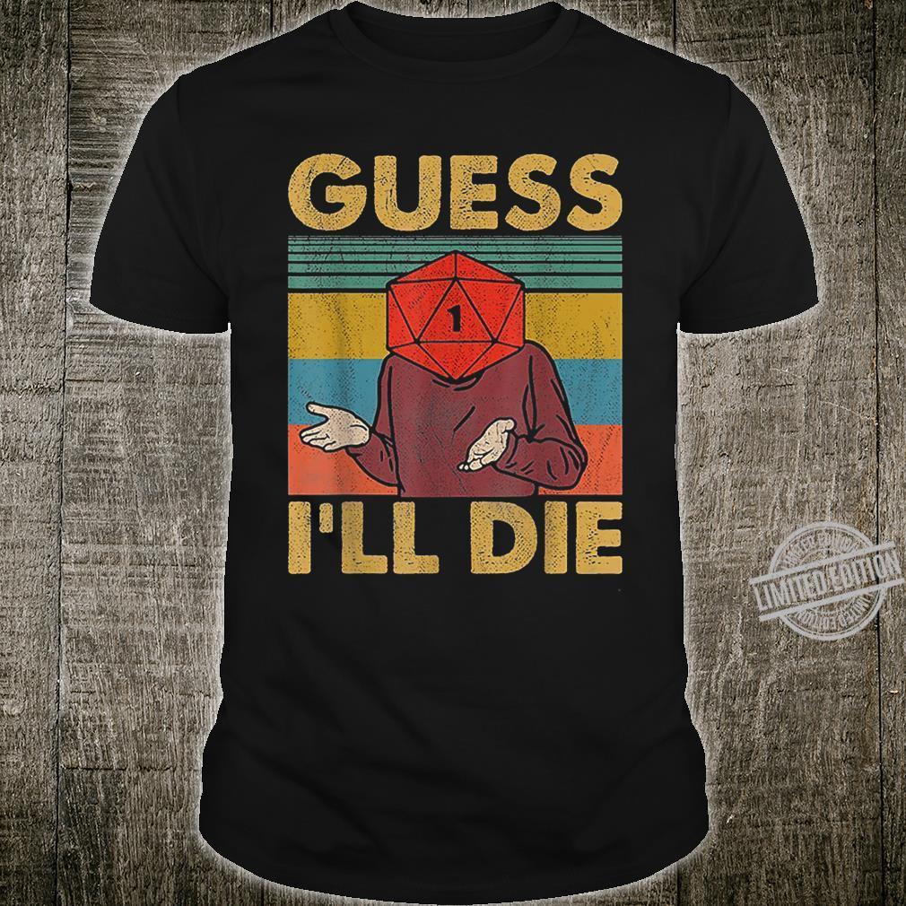 Guess I'll Die RPG Humor Shirt